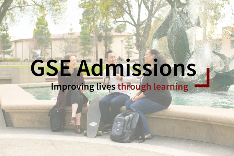 Image of three GSE students smiling in front of The Claw fountain at Stanford. Overlaid is black and red text that reads GSE Admissions: Improving lives through learning