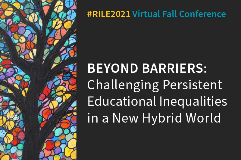 """A graphic with a tree silhouetted against a colorful stained glass pattern with the text """"#RILE2021 Fall Conference"""" and """"Beyond Barriers: Challenging Persistent Educational Inequalities in a New Hybrid World"""""""