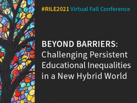 """RILE 2021 conference graphic, with text that reads """"#RILE2021 Virtual Fall Conference"""" and """"Beyond Barriers: Challenging Persistent Educational Inequalities in a New Hybrid World"""""""